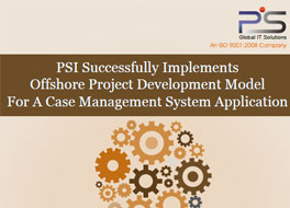 PSI Successfully Implements Offshore Project Development Model For A Case Management System Application