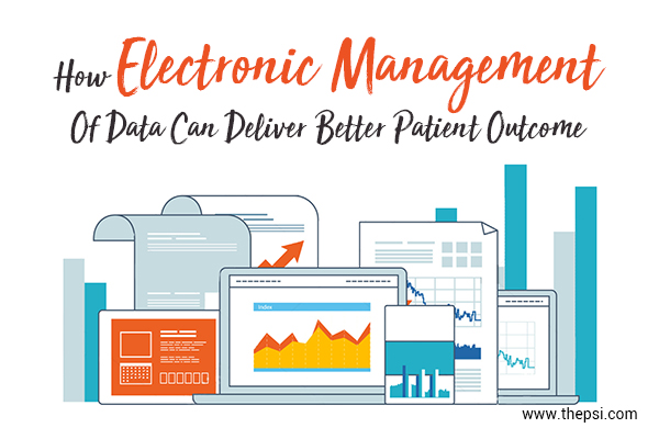 How Electronic Management Of Data Can Deliver Better Patient Outcome